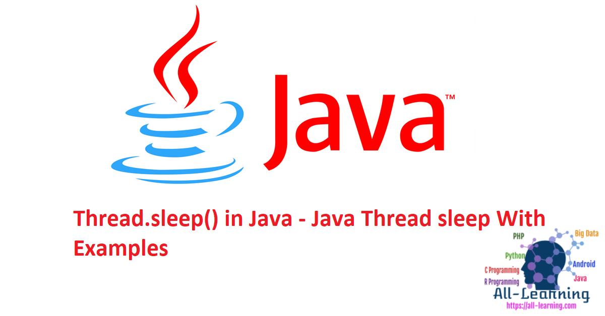 Thread.sleep() in Java - Java Thread sleep With Examples