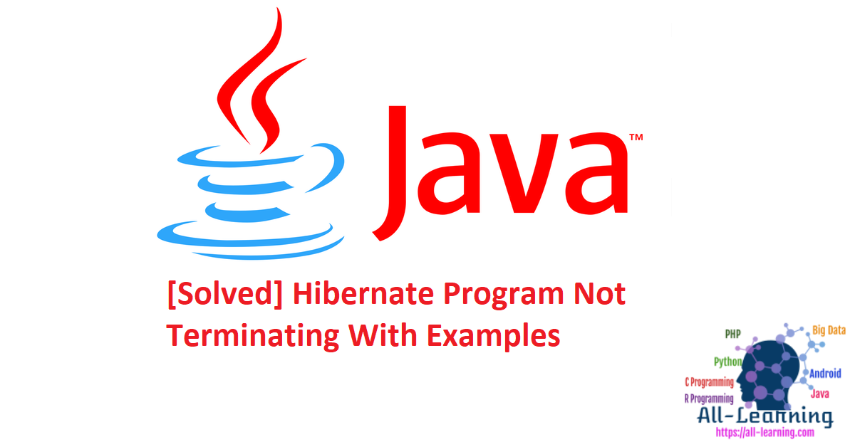[Solved] Hibernate Program Not Terminating With Examples