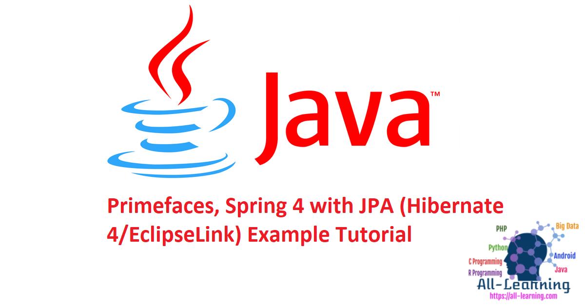 Primefaces, Spring 4 with JPA (Hibernate 4/EclipseLink) Example Tutorial