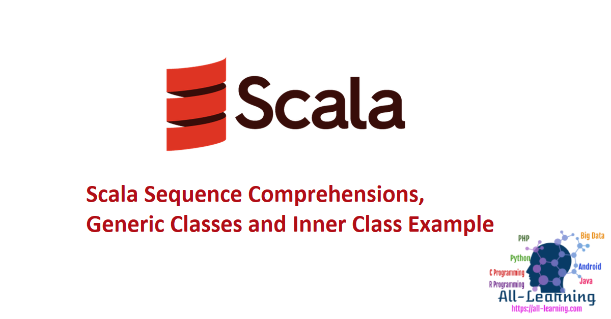 Scala Sequence Comprehensions, Generic Classes and Inner Class Example