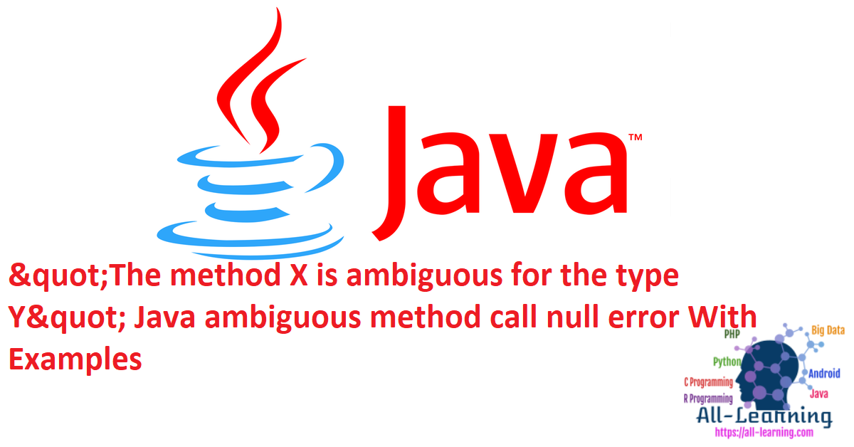 """The method X is ambiguous for the type Y"" Java ambiguous method call null error With Examples"