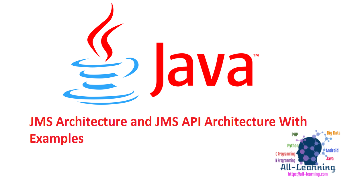JMS Architecture and JMS API Architecture With Examples