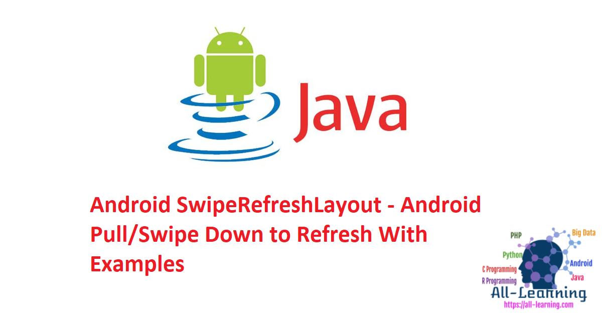 Android SwipeRefreshLayout - Android Pull/Swipe Down to Refresh With Examples