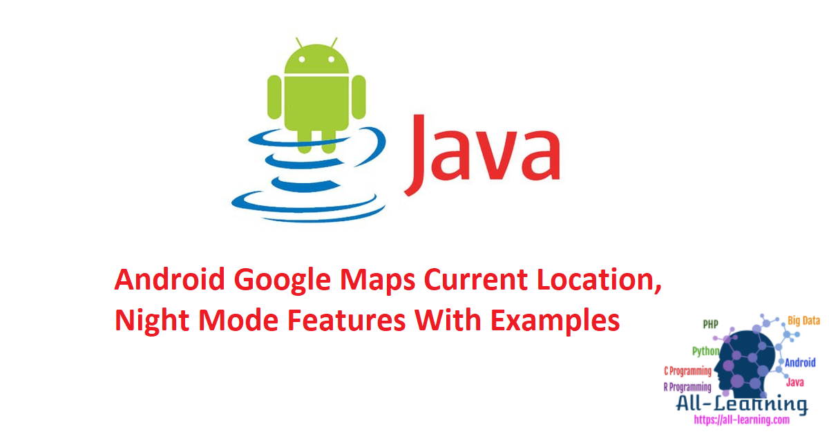Android Google Maps Current Location, Night Mode Features With Examples