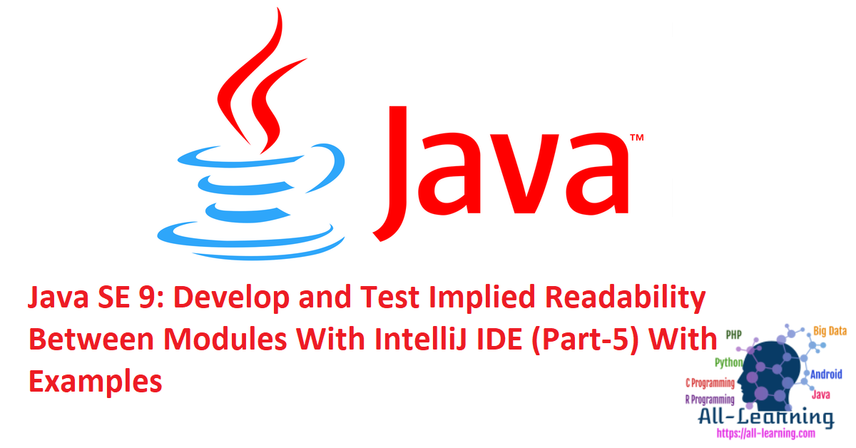 Java SE 9: Develop and Test Implied Readability Between Modules With IntelliJ IDE (Part-5) With Examples