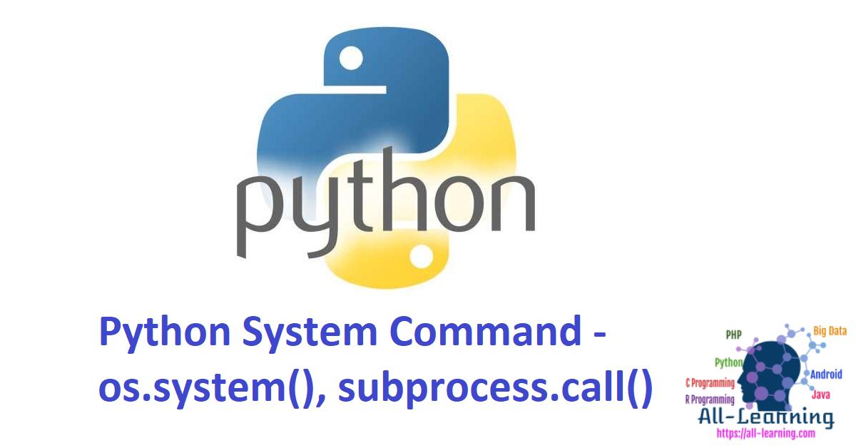 Python System Command - os.system(), subprocess.call()