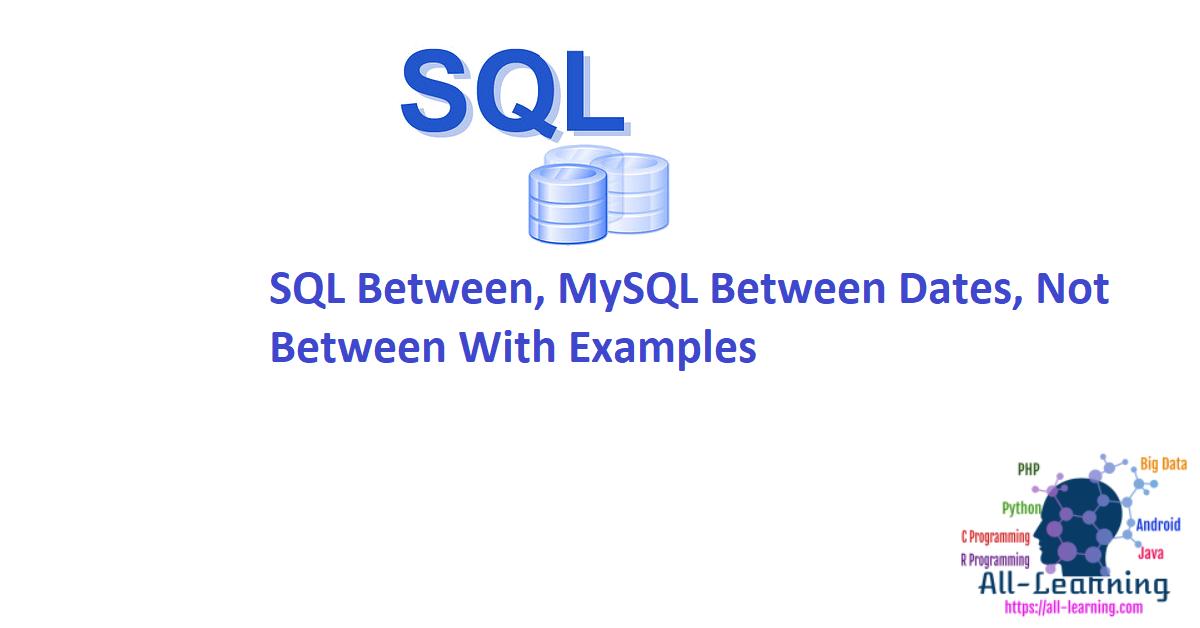 SQL Between, MySQL Between Dates, Not Between With Examples