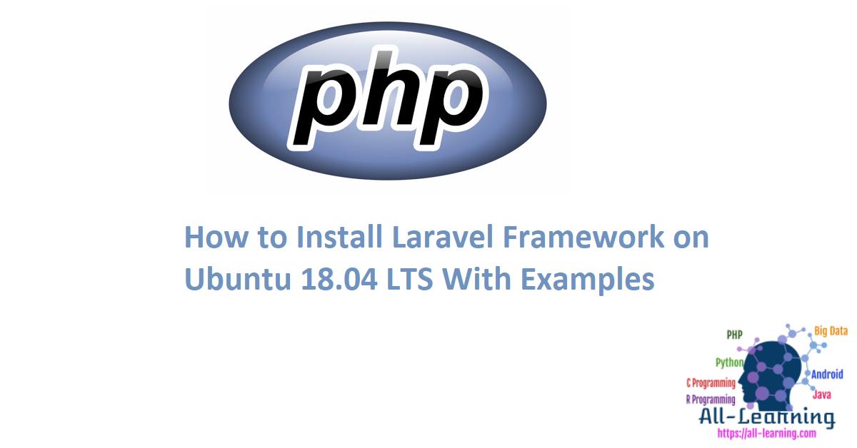 How to Install Laravel Framework on Ubuntu 18.04 LTS With Examples